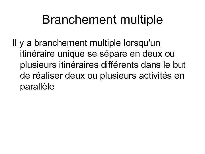 Branchement multiple Il y a branchement multiple lorsqu'un itinéraire unique se sépare en deux
