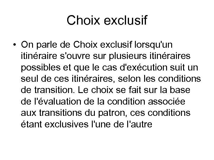 Choix exclusif • On parle de Choix exclusif lorsqu'un itinéraire s'ouvre sur plusieurs itinéraires