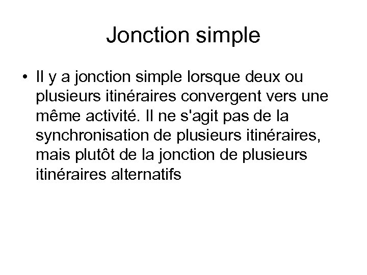 Jonction simple • Il y a jonction simple lorsque deux ou plusieurs itinéraires convergent