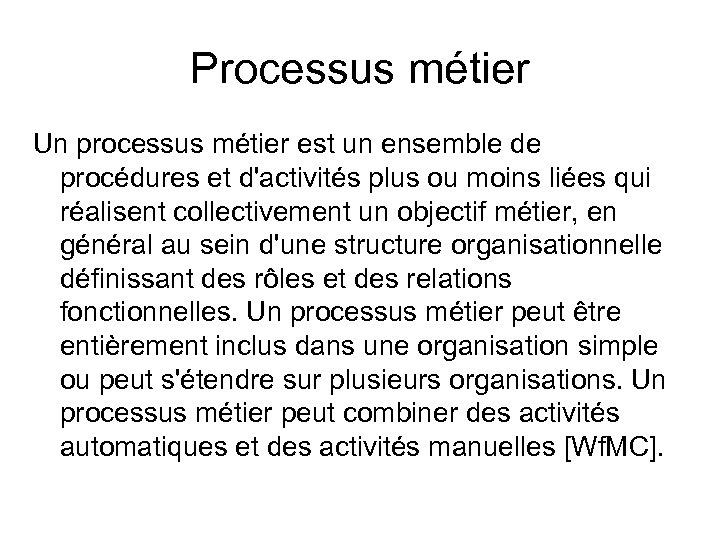 Processus métier Un processus métier est un ensemble de procédures et d'activités plus ou