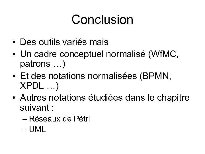 Conclusion • Des outils variés mais • Un cadre conceptuel normalisé (Wf. MC, patrons