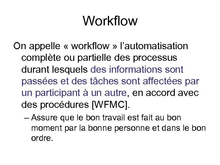 Workflow On appelle « workflow » l'automatisation complète ou partielle des processus durant lesquels