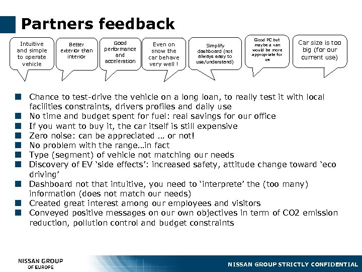 Partners feedback Intuitive and simple to operate vehicle Better exterior than interior Good performance