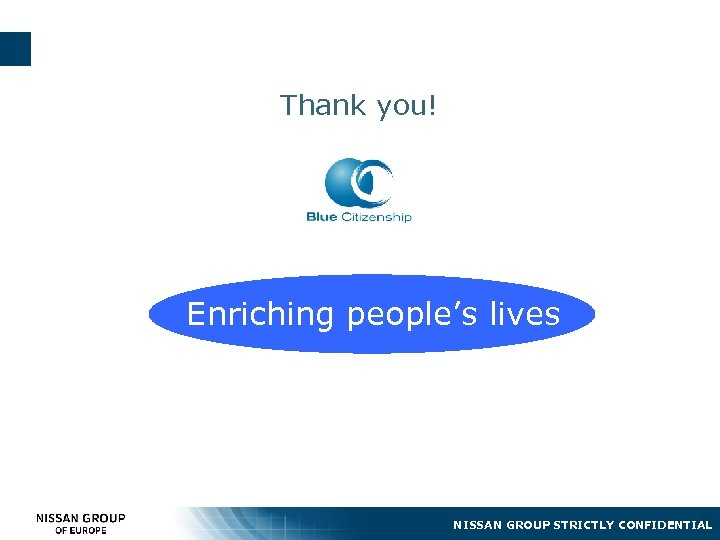 Thank you! Enriching people's lives NISSAN GROUP STRICTLY CONFIDENTIAL
