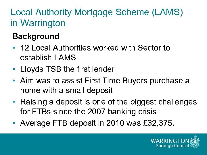 Local Authority Mortgage Scheme (LAMS) in Warrington Background • 12 Local Authorities worked with