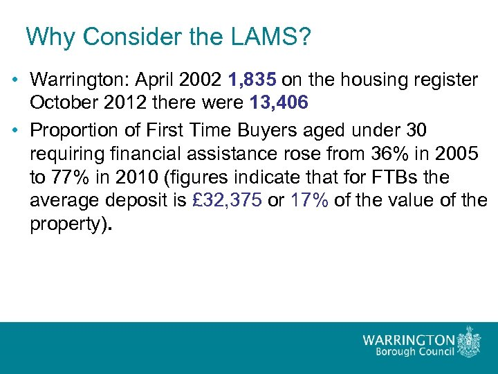 Why Consider the LAMS? • Warrington: April 2002 1, 835 on the housing register