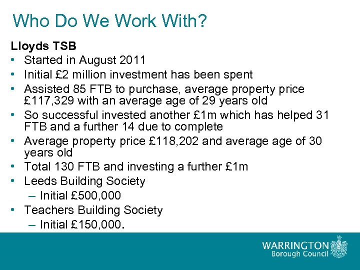 Who Do We Work With? Lloyds TSB • Started in August 2011 • Initial