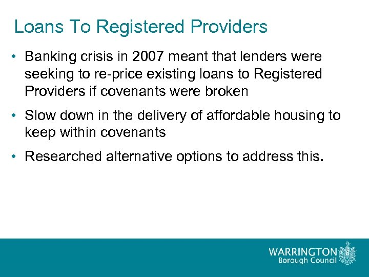 Loans To Registered Providers • Banking crisis in 2007 meant that lenders were seeking