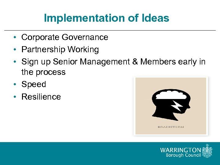Implementation of Ideas • Corporate Governance • Partnership Working • Sign up Senior Management
