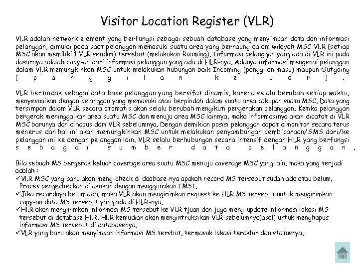 Visitor Location Register (VLR) VLR adalah network element yang berfungsi sebagai sebuah database yang