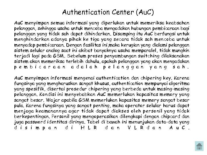Authentication Center (Au. C) Au. C menyimpan semua informasi yang diperlukan untuk memeriksa keabsahan