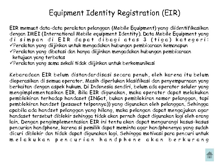 Equipment Identity Registration (EIR) EIR memuat data-data peralatan pelanggan (Mobile Equipment) yang diidentifikasikan dengan