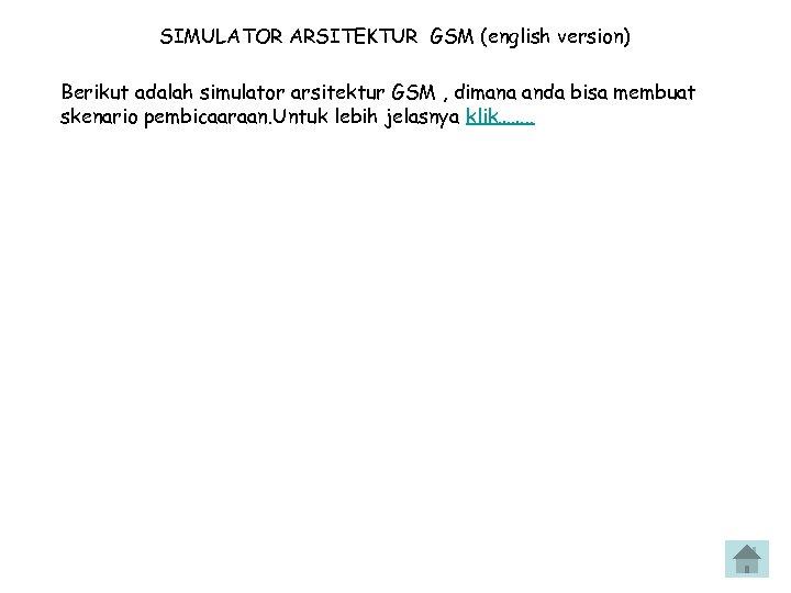 SIMULATOR ARSITEKTUR GSM (english version) Berikut adalah simulator arsitektur GSM , dimana anda bisa
