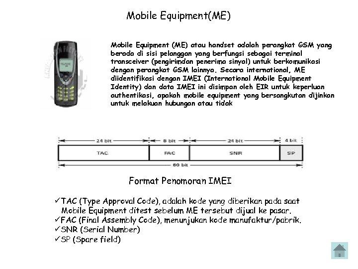 Mobile Equipment(ME) Mobile Equipment (ME) atau handset adalah perangkat GSM yang berada di sisi