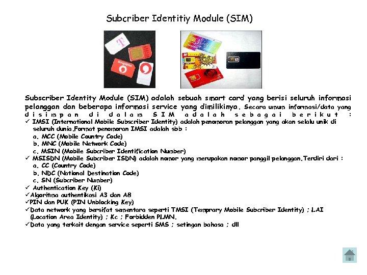Subcriber Identitiy Module (SIM) Subscriber Identity Module (SIM) adalah sebuah smart card yang berisi