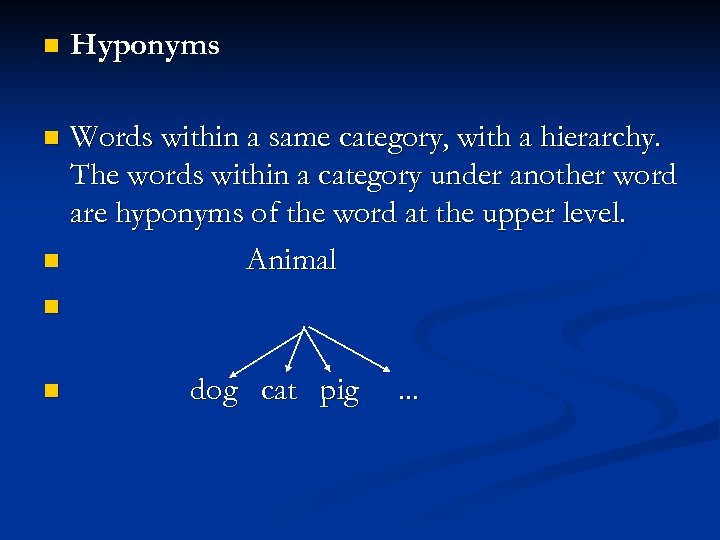 n Hyponyms Words within a same category, with a hierarchy. The words within a