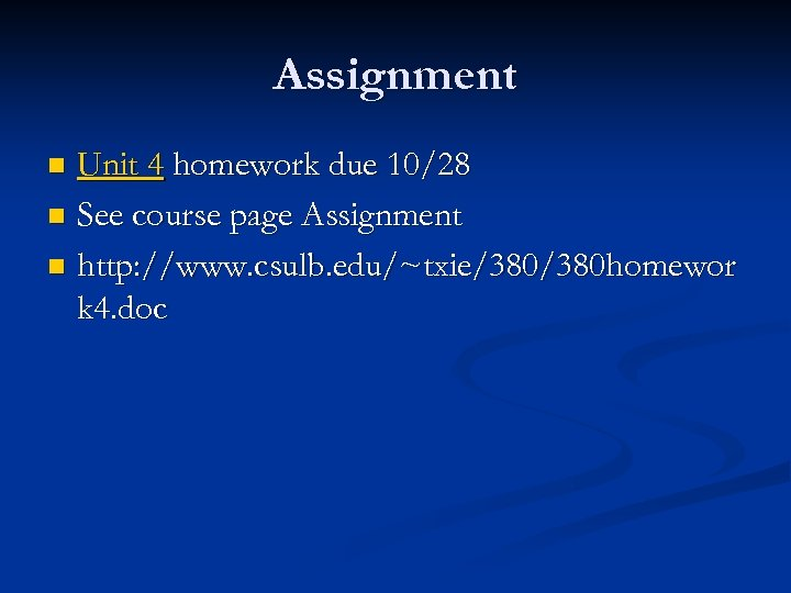 Assignment Unit 4 homework due 10/28 n See course page Assignment n http: //www.