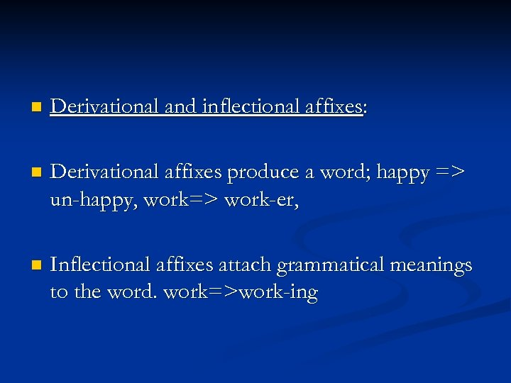 n Derivational and inflectional affixes: n Derivational affixes produce a word; happy => un-happy,