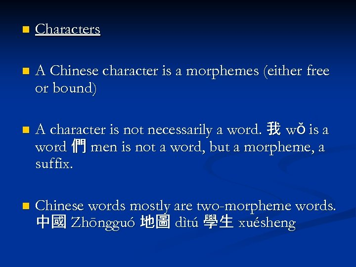 n Characters n A Chinese character is a morphemes (either free or bound) n