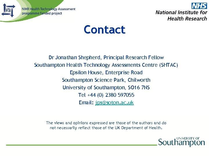 Contact Dr Jonathan Shepherd, Principal Research Fellow Southampton Health Technology Assessments Centre (SHTAC) Epsilon