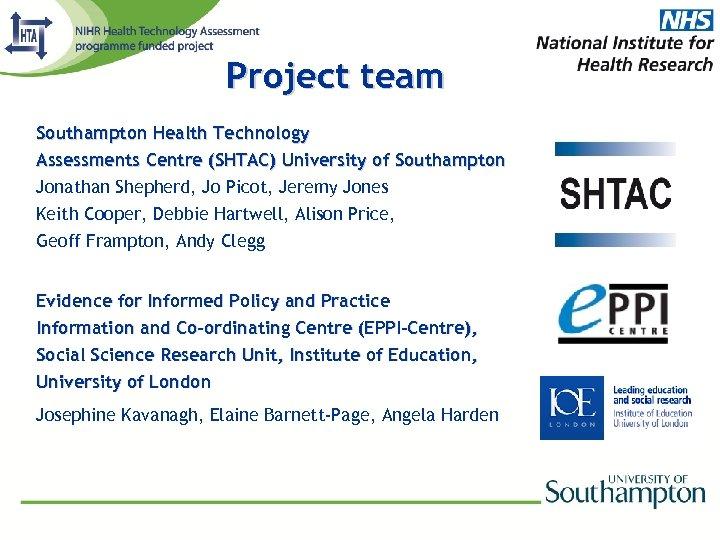 Project team Southampton Health Technology Assessments Centre (SHTAC) University of Southampton Jonathan Shepherd, Jo