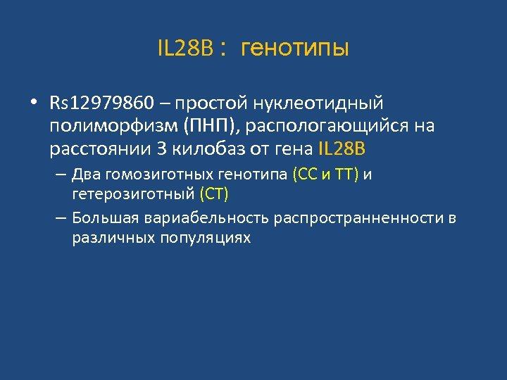 IL 28 B : генотипы • Rs 12979860 – простой нуклеотидный полиморфизм (ПНП), распологающийся