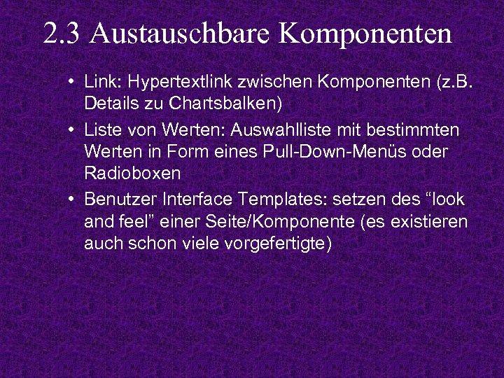 2. 3 Austauschbare Komponenten • Link: Hypertextlink zwischen Komponenten (z. B. Details zu Chartsbalken)