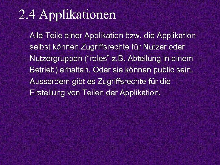 2. 4 Applikationen Alle Teile einer Applikation bzw. die Applikation selbst können Zugriffsrechte für