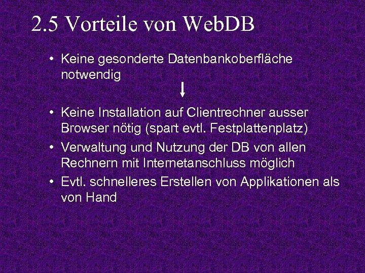 2. 5 Vorteile von Web. DB • Keine gesonderte Datenbankoberfläche notwendig • Keine Installation