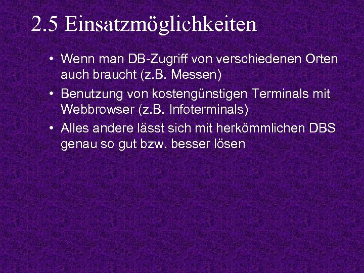 2. 5 Einsatzmöglichkeiten • Wenn man DB-Zugriff von verschiedenen Orten auch braucht (z. B.