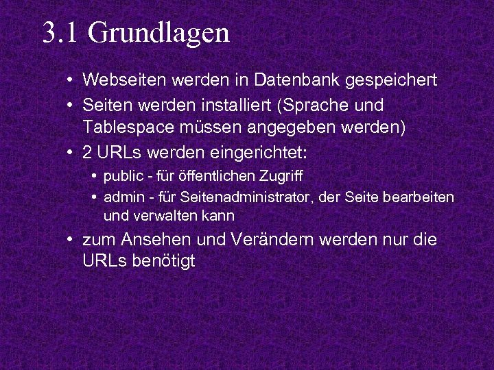 3. 1 Grundlagen • Webseiten werden in Datenbank gespeichert • Seiten werden installiert (Sprache