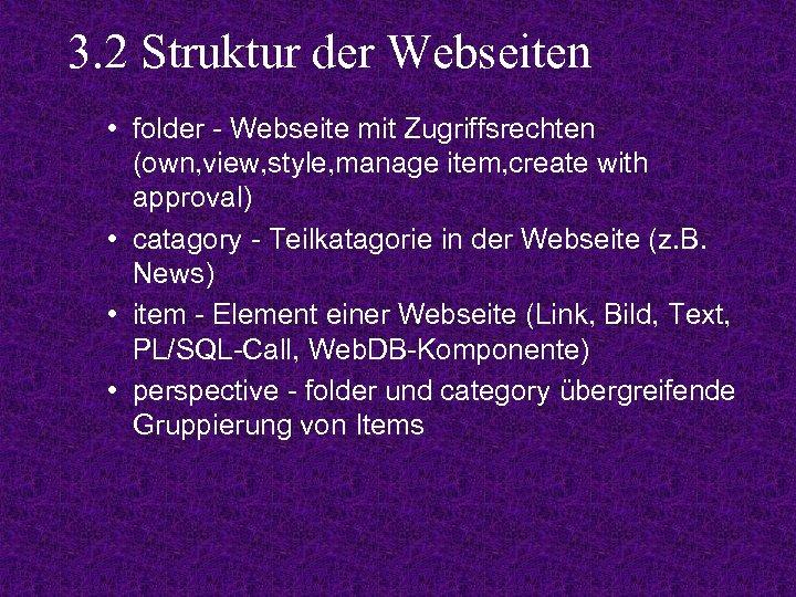 3. 2 Struktur der Webseiten • folder - Webseite mit Zugriffsrechten (own, view, style,
