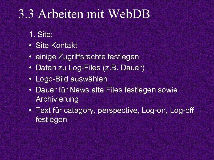 3. 3 Arbeiten mit Web. DB 1. Site: • Site Kontakt • einige Zugriffsrechte