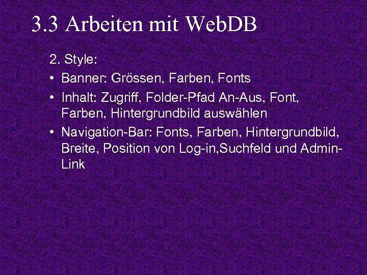 3. 3 Arbeiten mit Web. DB 2. Style: • Banner: Grössen, Farben, Fonts •
