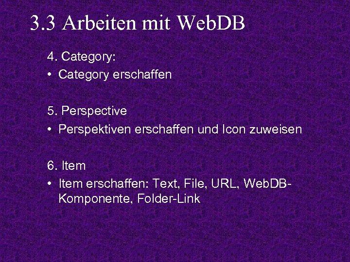 3. 3 Arbeiten mit Web. DB 4. Category: • Category erschaffen 5. Perspective •