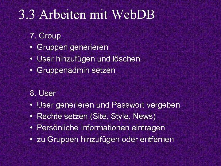 3. 3 Arbeiten mit Web. DB 7. Group • Gruppen generieren • User hinzufügen