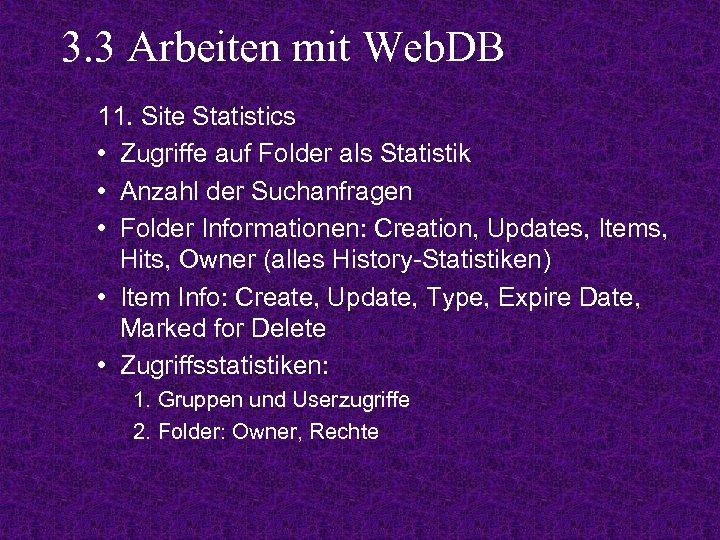 3. 3 Arbeiten mit Web. DB 11. Site Statistics • Zugriffe auf Folder als