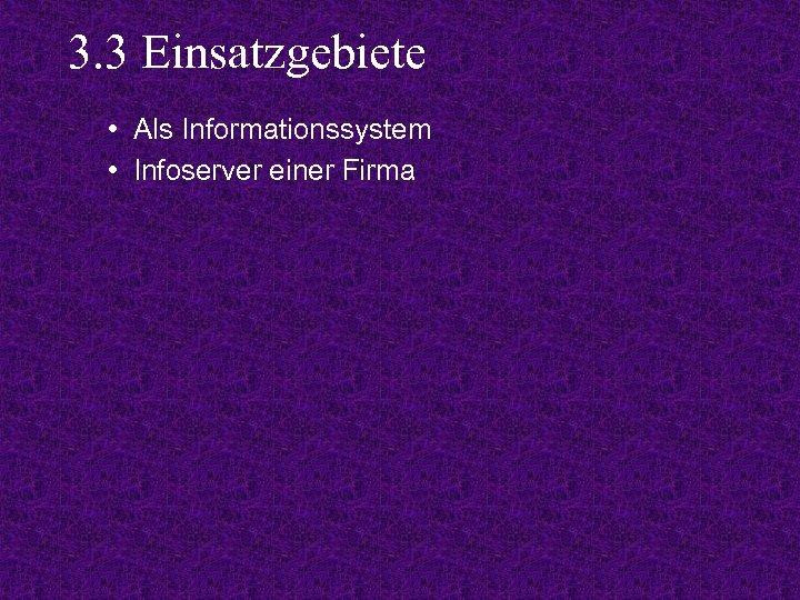 3. 3 Einsatzgebiete • Als Informationssystem • Infoserver einer Firma