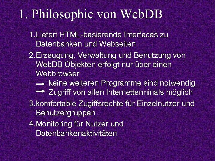 1. Philosophie von Web. DB 1. Liefert HTML-basierende Interfaces zu Datenbanken und Webseiten 2.