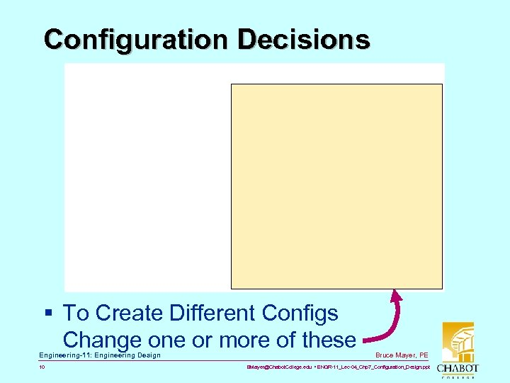 Configuration Decisions § To Create Different Configs Change one or more of these Engineering-11: