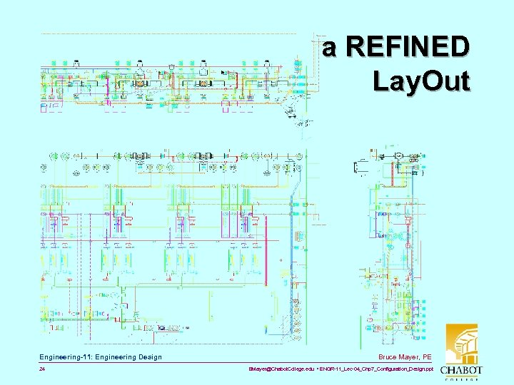 a REFINED Lay. Out Engineering-11: Engineering Design 24 Bruce Mayer, PE BMayer@Chabot. College. edu