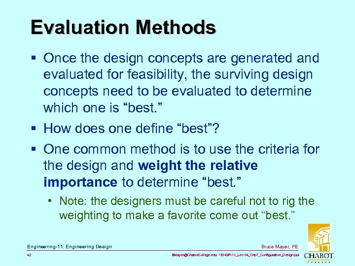Evaluation Methods § Once the design concepts are generated and evaluated for feasibility, the