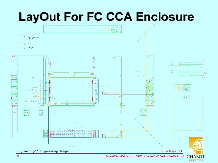 Lay. Out For FC CCA Enclosure Engineering-11: Engineering Design 52 Bruce Mayer, PE BMayer@Chabot.