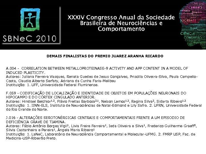 DEMAIS FINALISTAS DO PREMIO JUAREZ ARANHA RICARDO A. 004 - CORRELATION BETWEEN METALLOPROTEINASE-9 ACTIVITY