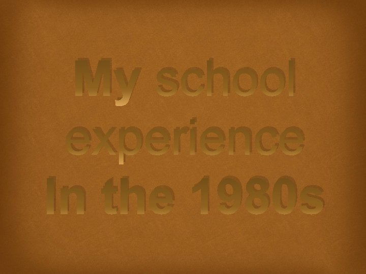 My school experience In the 1980 s