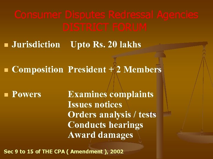 Consumer Disputes Redressal Agencies DISTRICT FORUM n Jurisdiction Upto Rs. 20 lakhs n Composition