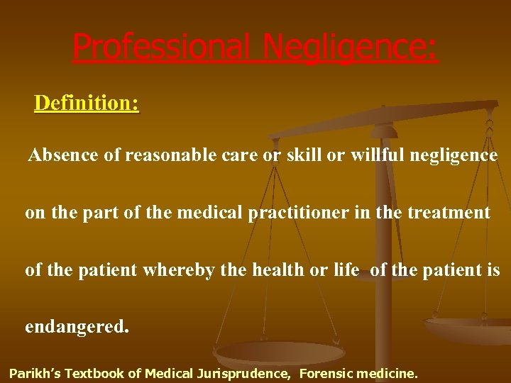 Professional Negligence: Definition: Absence of reasonable care or skill or willful negligence on the