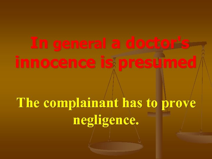 In general a doctor's innocence is presumed The complainant has to prove negligence.