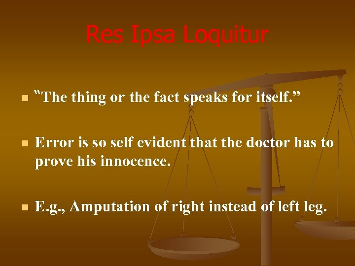 """Res Ipsa Loquitur n """"The thing or the fact speaks for itself. """" n"""