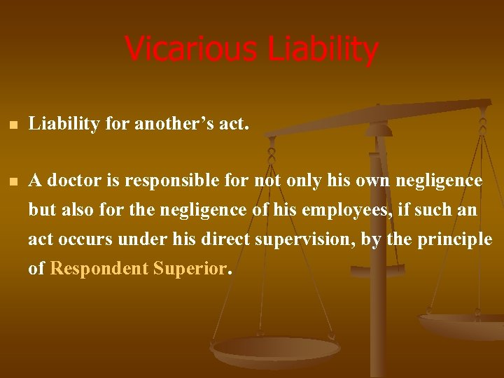 Vicarious Liability n Liability for another's act. n A doctor is responsible for not